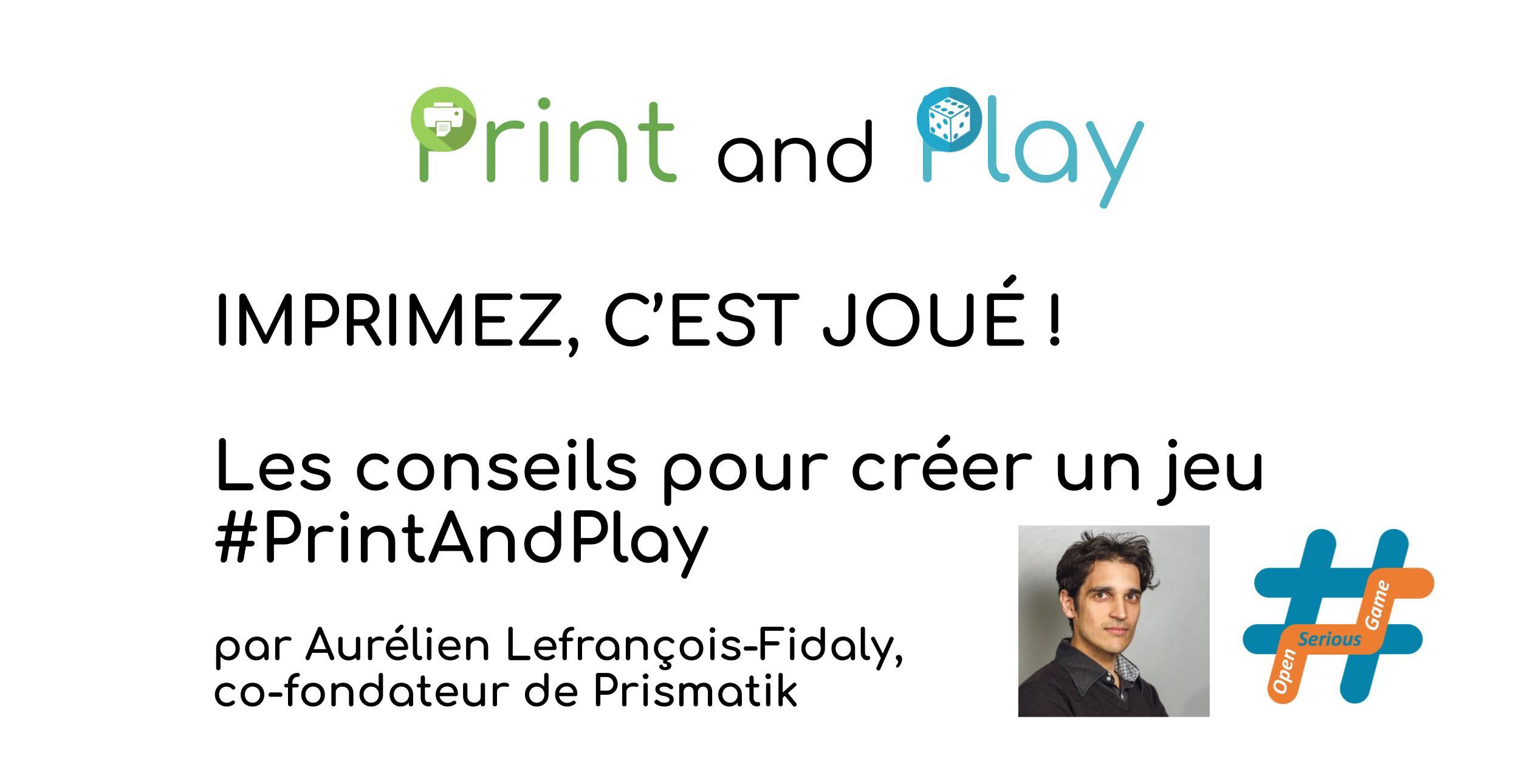 Imprimez c'est joué ! le PrintAndPlay par Aurélien Lefrançois-Fidaly, co-fondateur de Prismatik