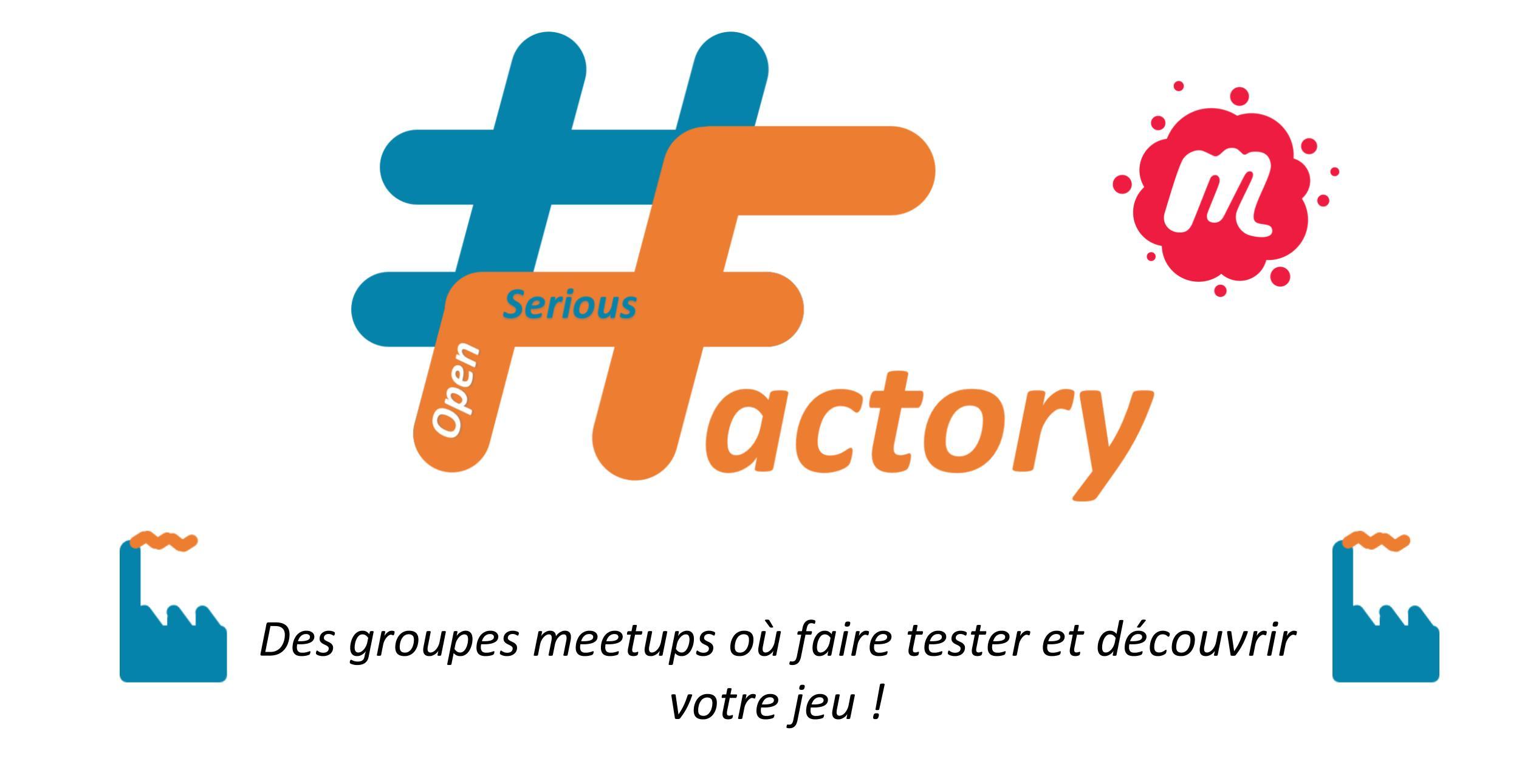 #OpenSeriousFactory 7 meetups où faire tester et connaître votre jeu sérieux