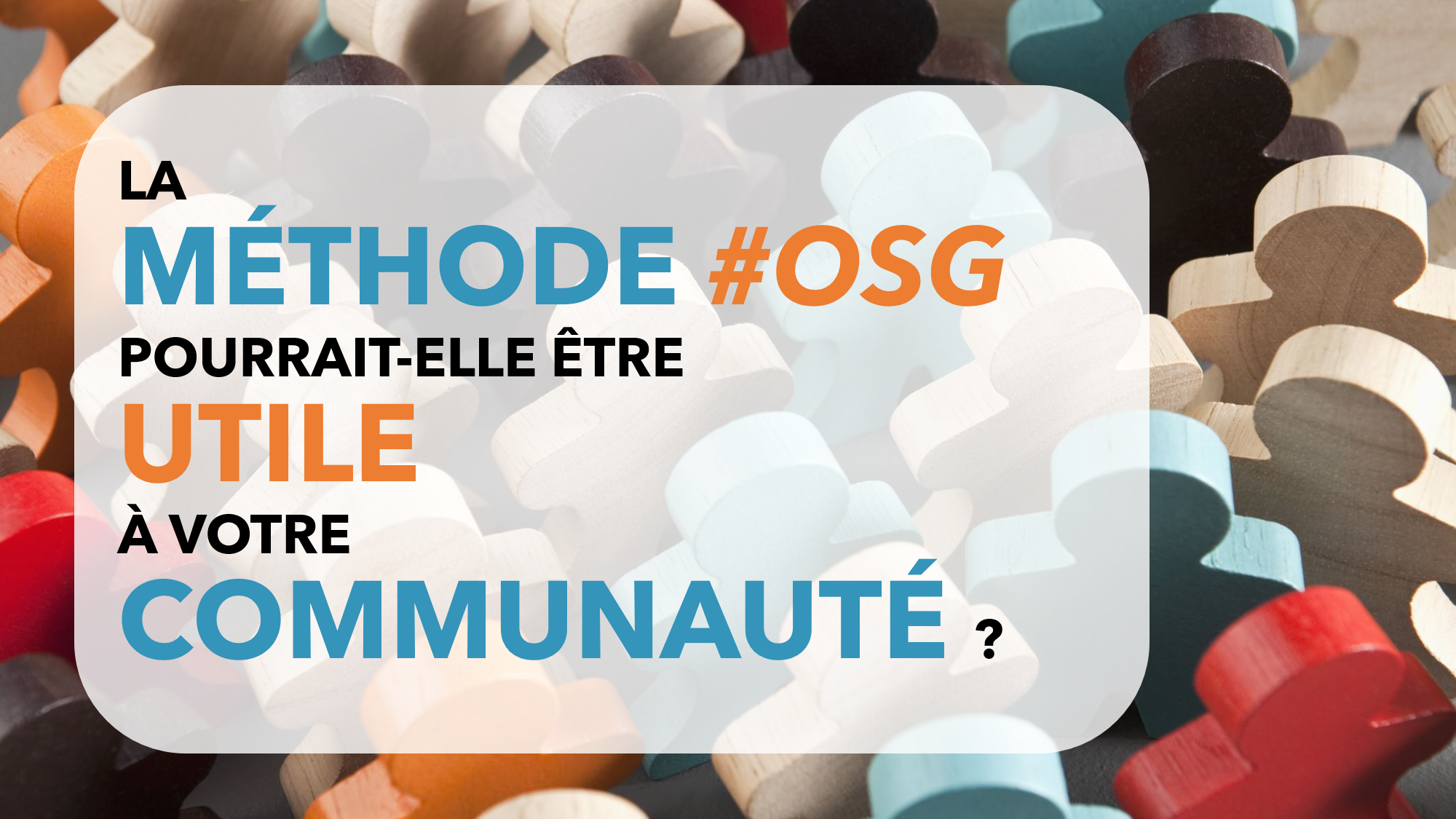 7 questions à se poser avant de lancer la méthode #OSG pour votre communauté